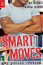 Smart Moves (Gay Public Erotica) - The Smart Boy Series, #2 ebook by Misha Horne,AJ Sisko