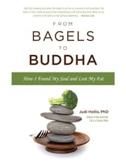 From Bagels to Buddha - How I Found My Soul and Lost My Fat ebook by Judi Hollis