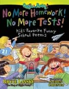 No More Homework! No More Tests! - Kids' Favorite Funny School Poems ebook by Bruce Lansky, Stephen Carpenter