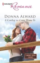 A Cowboy to Come Home To ebook by Donna Alward