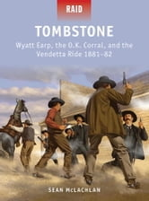 Tombstone - Wyatt Earp, the O.K. Corral, and the Vendetta Ride 1881-82 ebook by Sean McLachlan