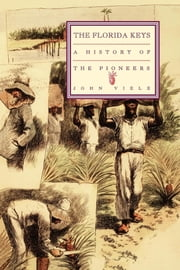 A History of the Pioneers - The Florida Keys Volume 1 ebook by John Viele