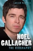 Noel Gallagher - The Biography ebook by Tom Mason