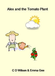 Alex and the Tomato Plant ebook by C D Wilson