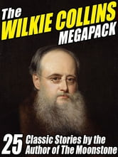 The Wilkie Collins Megapack - 25 Classic Stories by the Author of The Moonstone ebook by Wilkie ` Collins