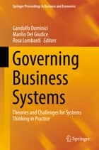 Governing Business Systems - Theories and Challenges for Systems Thinking in Practice ebook by Rosa Lombardi, Manlio Del Giudice, Gandolfo Dominici