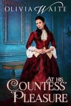At His Countess' Pleasure ebook by Olivia Waite
