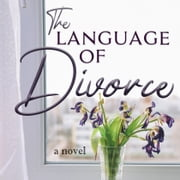 Language of Divorce, a novel, The - Can their love survive their past? audiobook by Leanne Treese