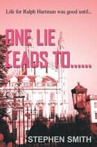 One Lie Leads To...... ebook by Stephen Smith
