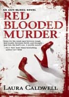 Red Blooded Murder (An Izzy McNeil Novel, Book 2) eBook by Laura Caldwell