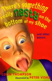 There's Something Really Nasty on the Bottom of My Shoe - And Other Poems ebook by Colin Thompson,Peter Viska