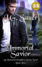 Immortal Savior - An Immortal Prophecy Series Novel, Book 2 ebook by J.G. Sauer