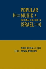 Popular Music and National Culture in Israel ebook by Regev, Motti