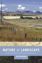 Nature and Landscape - An Introduction to Environmental Aesthetics ebook by Allen Carlson