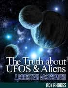 The Truth About UFOs and Aliens: A Christian Assessment ebook by Ron Rhodes