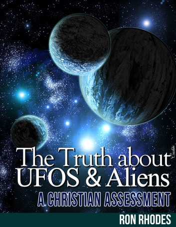 The Truth About Ufos And Aliens A Christian Assessment Ebook By Ron