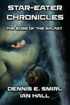 Star-Eater Chronicles Trilogy. Volume 1 The Edge of the Galaxy ebook by Dennis E. Smirl