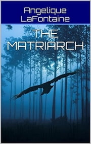 The Matriarch ebook by Angelique LaFontaine