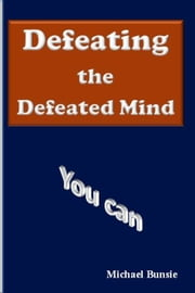 Defeating the Defeated Mind ebook by Michael Bunsie