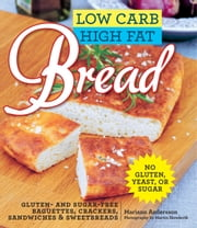Low Carb High Fat Bread - Gluten- and Sugar-Free Baguettes, Loaves, Crackers, and More ebook by Mariann Andersson