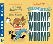 Squeak, Rumble, Whomp! Whomp! Whomp! - A Sonic Adventure ebook by Wynton Marsalis,Paul Rogers,Wynton Marsalis