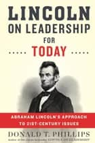 Lincoln on Leadership for Today - Abraham Lincoln's Approach to Twenty-First-Century Issues ebook by Donald T. Phillips