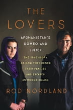 The Lovers, Afghanistan's Romeo and Juliet, the True Story of How They Defied Their Families and Escaped an Honor Killing