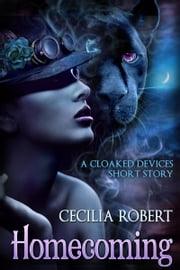 Homecoming: A Cloaked Devices Short Story (Cloaked Devices 0.5) ebook by Cecilia Robert