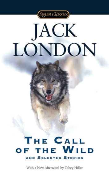 The Call of the Wild and Selected Stories ebook by Jack London,Tobey Hiller