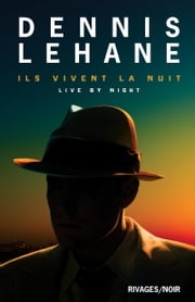 Ils vivent la nuit ebook by Dennis Lehane