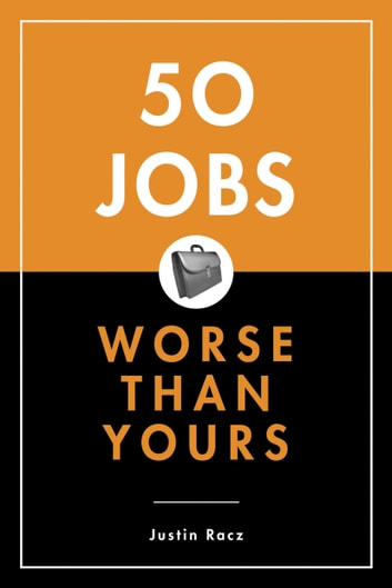 50 Jobs Worse Than Yours ebook by Justin Racz
