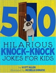 500 Hilarious Knock-Knock Jokes ebook by Scott Allen