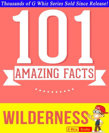 Wilderness - 101 Amazing Facts You Didn't Know - Fun Facts and Trivia Tidbits Quiz Game Books ebook by G Whiz