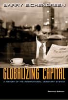 Globalizing Capital - A History of the International Monetary System, Second Edition ebook by Barry Eichengreen