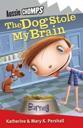 The Dog Stole My Brain - Aussie Chomps ebook by Mary Pershall
