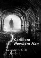 Carillion: Nowhere Man ebook by Alexander Hill