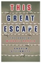 This Great Escape - The Case of Michael Paryla ebook by Andrew Steinmetz
