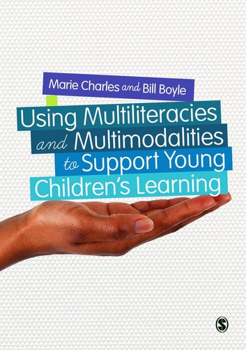 Using Multiliteracies and Multimodalities to Support Young Children's Learning ebook by Marie Charles,Bill Boyle