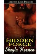 Hidden Force ebook by Shayla Kersten