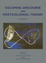 Colonial Discourse and Post-Colonial Theory - A Reader ebook by Patrick Williams,Laura Chrisman