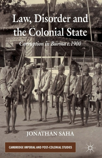 Law, Disorder and the Colonial State - Corruption in Burma c.1900 ebook by J. Saha