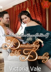 Dominating Mr. Darling - Scandalous Ballroom Encounters ebook by Victoria Vale