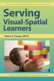 Serving Visual-Spatial Learners - The Practical Strategies Series in Gifted Education ebook by Steve Coxon