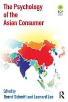 The Psychology of the Asian Consumer ebook by Bernd Schmitt, Leonard Lee
