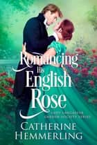 Romancing His English Rose ebook by