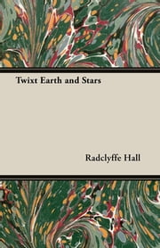 Twixt Earth and Stars ebook by Radclyffe Hall