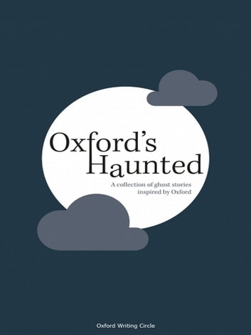Oxford's Haunted ebook by Oxford Writing Circle