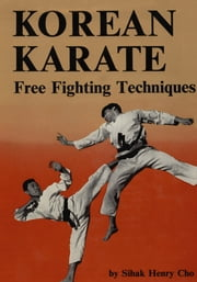 Korean Karate - Free Fighting Techniques ebook by Sihak Henry Cho