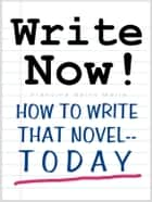WRITE NOW! (How To Write That Novel--Today) ebook by Francine Saint Marie