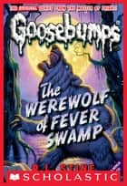 Classic Goosebumps #11: Werewolf of Fever Swamp ebook by R.L. Stine